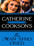 Catherine Cookson's The Man Who Cried Poster