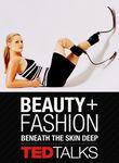 TEDTalks: Beauty & Fashion: Beneath the Skin Deep Poster