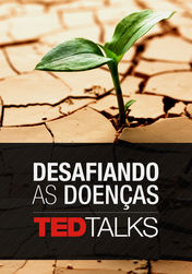 TED Talks: Desafiando as doenças | filmes-netflix.blogspot.com.br