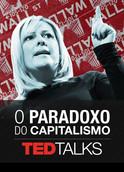 TEDTalks: O paradoxo do capitalismo | filmes-netflix.blogspot.com