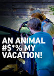 An Animal #$*% My Vacation