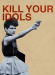 Kill Your Idols Poster