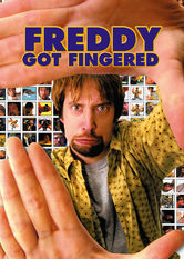 Netflix: Freddy Got Fingered | An off-the-wall animator moves into his parents' basement, meets a girl and drives everyone around him crazy with indescribably outrageous antics.